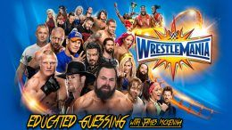 wrestlemania predictions analysis james mckenna educated guessing