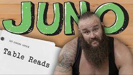 juno braun strowman video table read