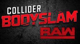 collider bodyslam raw recap